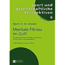 Mentale Fitness im Golf: Sportpsychologische Grundlagen und Übungen für den Freizeit- und Leistungssport (Sport und gesellschaftliche Perspektiven)