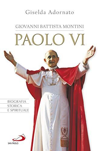 Giovanni Battista Montini. Paolo VI. Biografia storica e spirituale (Tempi e figure) por Giselda Adornato