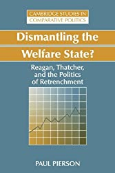 Dismantling the Welfare State?: Reagan, Thatcher and the Politics of Retrenchment (Cambridge Studies in Comparative Politics) by Paul Pierson (2010-07-12)