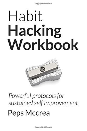 Habit Hacking Workbook: Powerful protocols for sustained self improvement (Empowered Personal Development) by Peps Mccrea (2015-12-04)