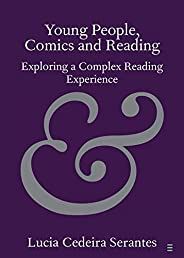 Young People, Comics and Reading: Exploring a Complex Reading Experience (Elements in Publishing and Book Cult