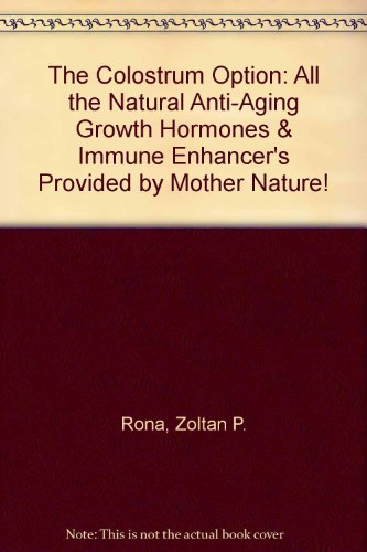 the-colostrum-option-all-the-natural-anti-aging-growth-hormones-immune-enhancers-provided-by-mother-