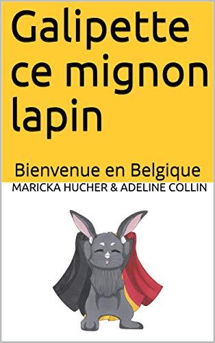 Galipette ce mignon lapin: Bienvenue en Belgique (French Edition)