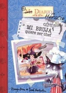 Mi bruja estrafalaria quiere ser chef (Aventuras Horacio&agata Ma) por Oram Hiawyn
