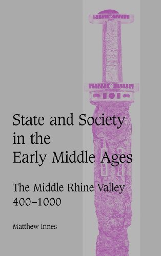 State and Society in the Early Middle Ages: The Middle Rhine Valley, 400-1000 (Cambridge Studies in Medieval Life and Thought: Fourth Series Book 47) (English Edition) (Valley City State University)