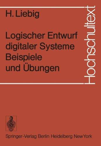 Logischer Entwurf Digitaler Systeme: Beispiele und Übungen (Hochschultext) (German Edition)