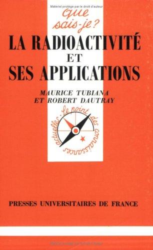 La radioactivité et ses applications par Robert Dautray, Maurice Tubiana, Que sais-je?