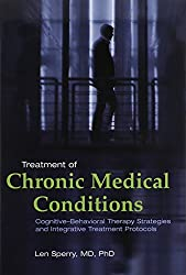 Treatment of Chronic Medical Conditions: Cognitive-behavioral Therapy Strategies and Integrative Treatment Protocols by Len Sperry (2008-11-30)
