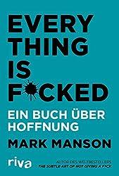 Everything is Fucked: Ein Buch über Hoffnung (German Edition)
