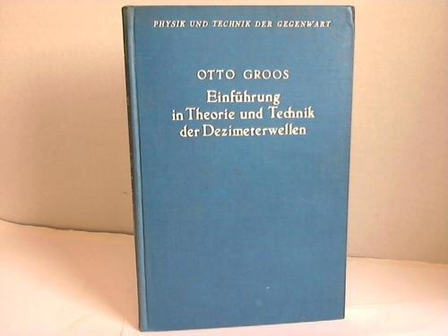 Einführung in Theorie und Technik der Dezimeterwellen. Erster Teil: Die Schwingungserzeugung und ihre Beeinflussung.