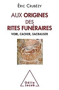 Aux origines des rites funéraires par Eric Crubézy