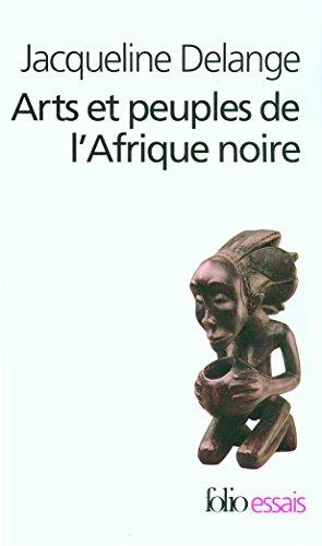 Arts et peuples de l'Afrique noire: Introduction à une analyse des créations plastiques par Jacqueline Delange
