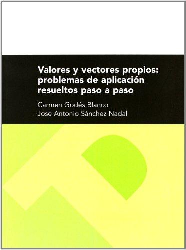 Valores y vectores propios: problemas de aplicación resueltos paso a paso (Textos Docentes)