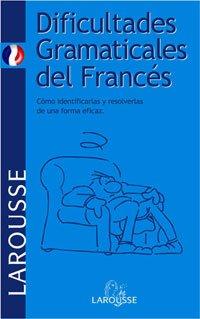 Dificultades Gramaticales del Francés (Larousse - Lengua Francesa - Manuales Prácticos) por Alarcon Cabrera Carlos