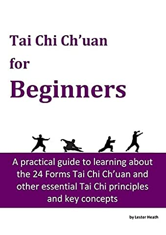 Tai Chi Ch'uan for Beginners: A complete and practical guide to learning about the 24 Forms Tai Chi Ch'uan and other essential Tai Chi principles and key concepts