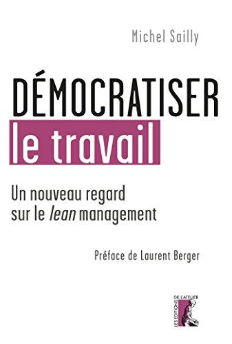 Démocratiser le travail: Un nouveau regard sur le lean management (SOCIAL ECO H C) par Michel Sailly