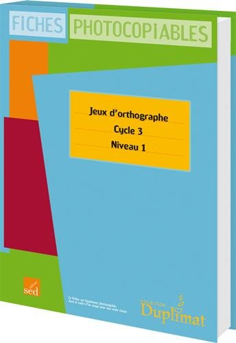 Jeux d'orthographe Cycle 3 Niveau 1 : Fiches photocopiables