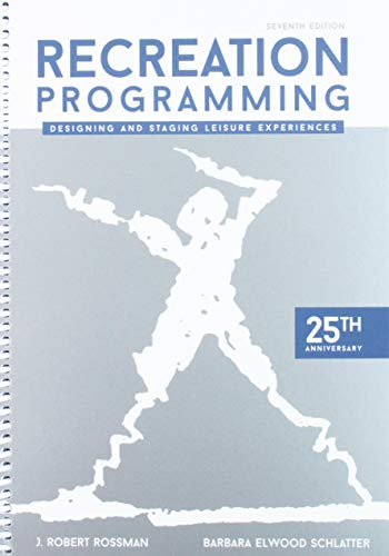 Recreation Programming: Designing & Staging Leisure Experiences por J. Robert Rossman