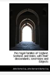 The royal families of England, Scotland, and Wales, with their descendants, sovereigns and subjects Hardcover