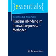 Kundeneinbindung im Innovationsprozess – Methoden (essentials)