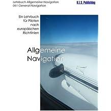 Allgemeine Navigation (SW-Version): 061 General Navigation - ein Lehrbuch für Piloten nach europäischen Richtlinien