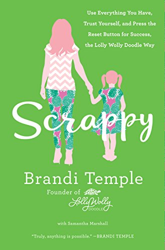 Scrappy: Use Everything You Have, Trust Yourself, and Press the Reset Button for Success, the Lolly Wolly Doodle Way (English Edition)