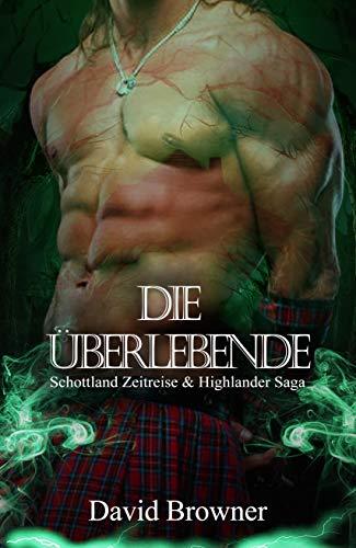 Die Überlebende (Schottland Zeitreise & Highlander Saga 2)