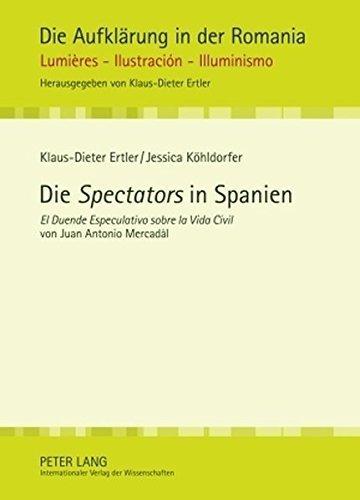 Die Spectators in Spanien: El Duende Especulativo sobre la Vida Civil von Juan Antonio Mercad????l (Die Aufkl????rung in der Romania) (German Edition) by Klaus-Dieter Ertler (2010-06-08)