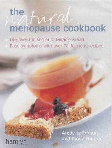 The Natural Menopause Cookbook: Ease Your Symptoms with Over 70 Delicious Recipes by Fiona Hunter (2004-02-15)