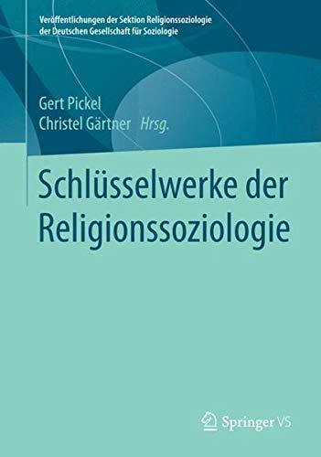 Schlüsselwerke der Religionssoziologie (Veröffentlichungen der Sektion Religionssoziologie der Deutschen Gesellschaft für Soziologie)