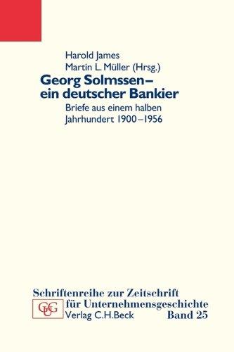 Georg Solmssen - ein deutscher Bankier: Briefe aus einem halben Jahrhundert 1900-1956 (Schriftenreihe zur Zeitschrift für Unternehmensgeschichte)