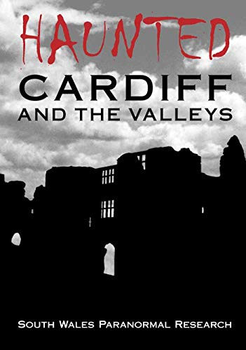Haunted Cardiff and the Valleys