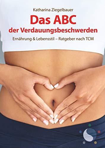 Das ABC der Verdauungsbeschwerden: Ernährung & Lebensstil - Ratgeber nach TCM