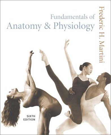Fundamentals of Anatomy and Physiology 6th (sixth) Edition by Martini, Frederic H. published by Benjamin Cummings (2002)