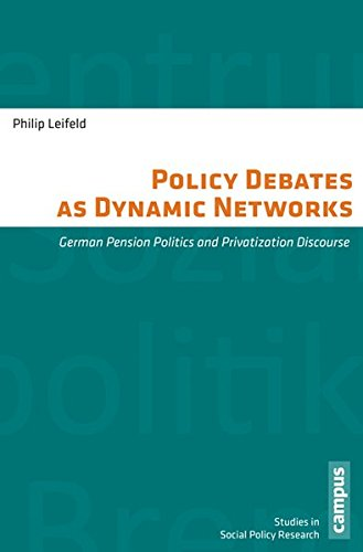 Policy Debates as Dynamic Networks: German Pension Politics and Privatization Discourse (Schriften des Zentrums für Sozialpolitik, Bremen, Band 29)