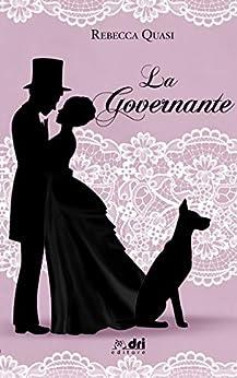 LA GOVERNANTE: DriEditore Historical Romance Vol. 7 di [QUASI, REBECCA]