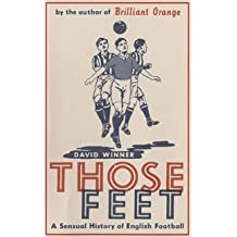 Those Feet: A Sensual History of English Football by David Winner (2005-03-21)