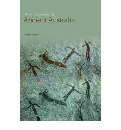 [ARCHAEOLOGY OF ANCIENT AUSTRALIA] by (Author)Hiscock, Peter on Mar-30-07