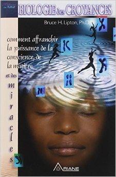 Biologie des croyances de Bruce H. Lipton,Annie Ollivier (Traduction) ( 7 septembre 2006 )