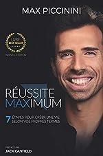 Réussite Maximum - 7 étapes pour créer une vie selon vos propres termes de Max Piccinini