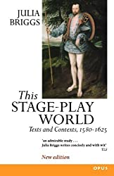 This Stage-Play World: Texts and Contexts, 1580-1625 (OPUS) by Julia Briggs (1997-12-04)