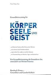 Gesundheitstraining für Körper, Seele und Geist: Ein Gesundheitstraining der besonderen Art, entwickelt von Miriam Franzius (Rombach Prisma)