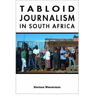 [(Tabloid Journalism in South Africa: True Story!)] [Author: Herman Wasserman] published on (June, 2010)