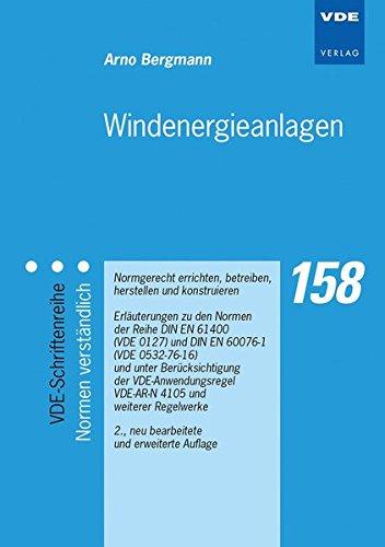 Windenergieanlagen: Normgerecht errichten, betreiben, herstellen und konstruieren Erläuterungen zu den Normen der Reihe DIN EN 61400 (VDE 0127) und ... (VDE-Schriftenreihe - Normen verständlich)
