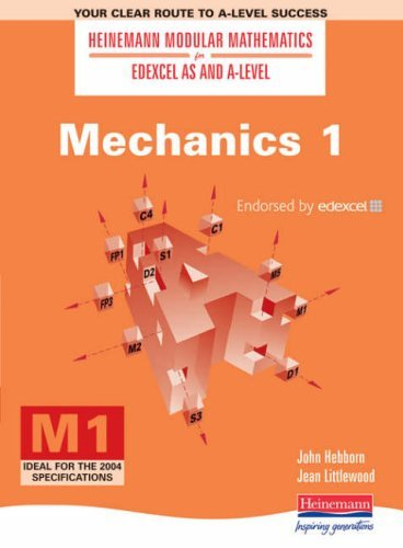 Mechanics (Heinemann Modular Mathematics for Edexcel AS & A-level): No. 1 (Heinemann Modular Mathematics for Edexcel AS and A Level) by Mr John Hebborn (2000-05-09)