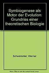 Symbiogenese als Motor der Evolution. Grundriss einer Theoretischen Biologie