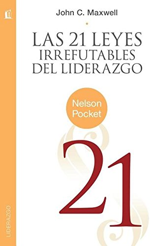 Las 21 Leyes Irrefutables del Liderazgo = The 21 Irrefutable Laws of Leadership (Nelson Pocket: Liderazgo)