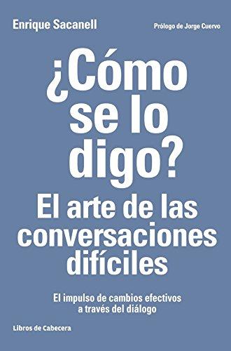 ¿Cómo se lo digo? El arte de las conversaciones difíciles: El impulso de cambios efectivos a través del diálogo (Temáticos recursos humanos) por Enrique Sacanell Berrueco