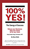 100% YES! The Energy of Success: Release Your Resistance Align Your Values Go for Your Goals Using Simple Energy Techniques (SET) (English Edition)