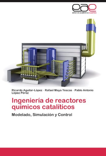 Ingeniería de reactores químicos catalíticos por Aguilar-López Ricardo